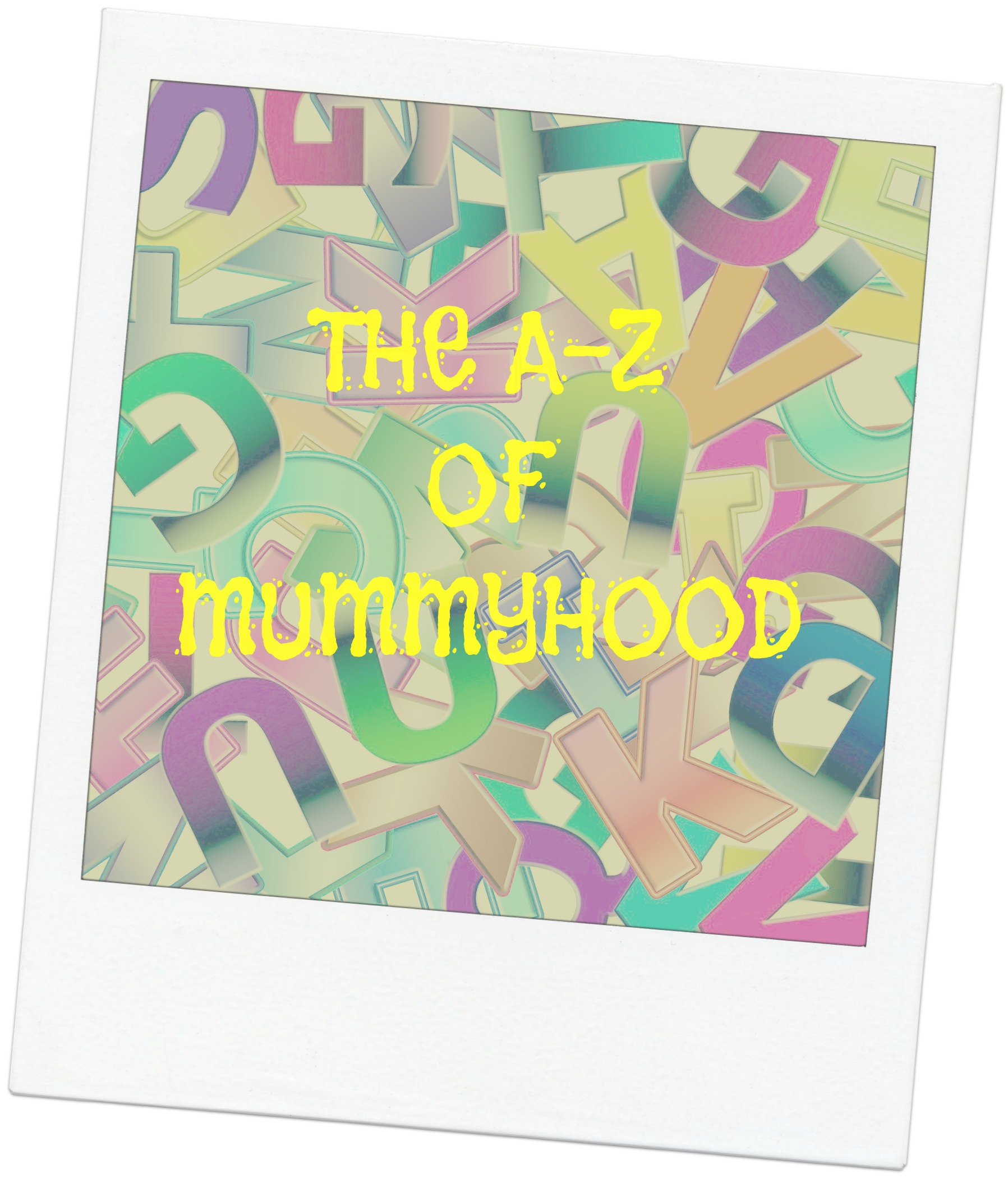 The A-Z Of Mummyhood